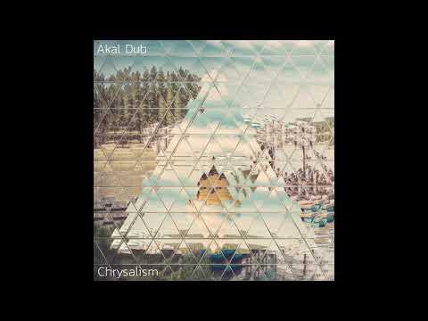 Akal Dub - Chrysalism (Full Album 2018)